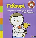 T'choupi : Mes premiers coloriages magiques sans d??passer ! by Thierry Courtin (2011-05-05)