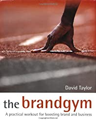 The Brand Gym: A Practical Workout for Boosting Brand and Business
