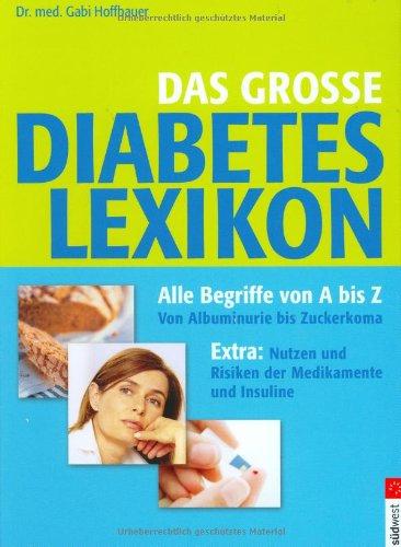 Das große Diabetes Lexikon: Alle Begriffe vom A bis Z: Von Albuminurie bis Zuckerkoma. Extra: Nutzen und Risiken der Insuline und Medikamente