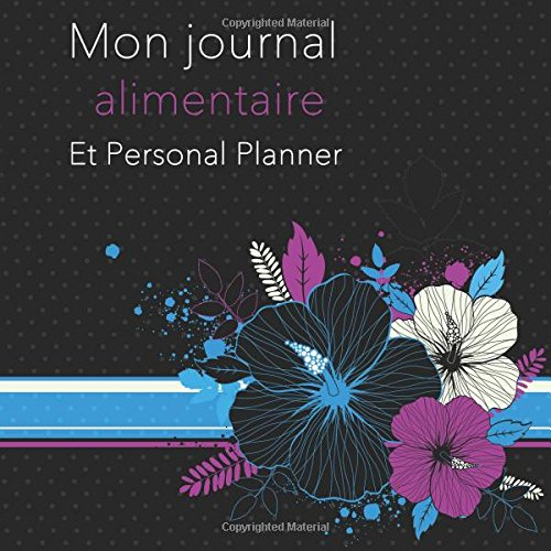 Mon Journal alimentaire Et Personal Planner: French Edition, 3 Month Food Journal par Jonathan Bowers