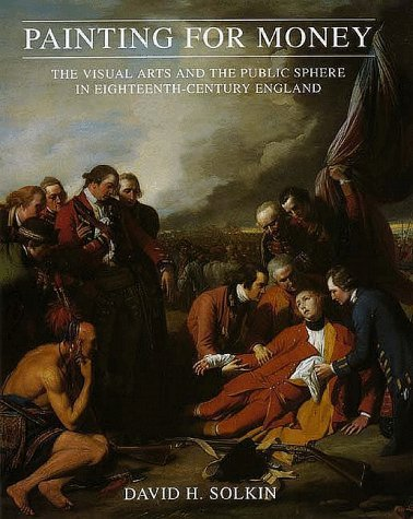 Painting for Money: Visual Arts and the Public Sphere in Eighteenth-century England (The Paul Mellon Centre for Studies in British Art) by David H Solkin (1-Feb-1996) Paperback