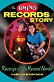 The Rhino Records Story: Revenge of the Music Nerds by Harold Bronson (2013-10-22)