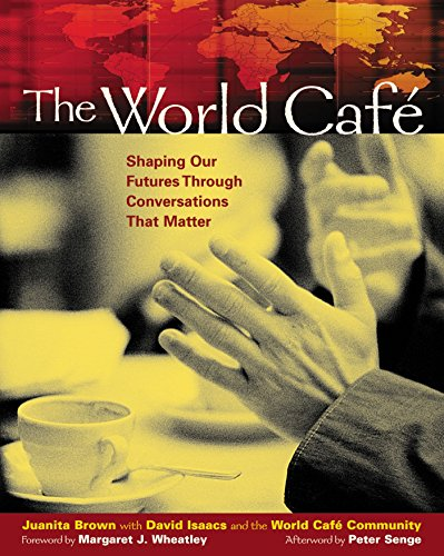 The World Cafe: Shaping Our Futures Through Conversations That Matter por Brown