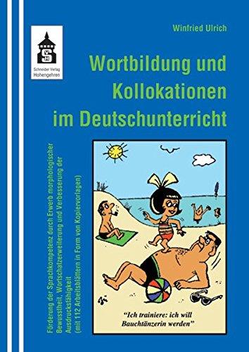 Wortbildung und Kollokationen im Deutschunterricht: Förderung der Sprachkompetenz durch Erwerb morphologischer Bewusstheit, Wortschatzerweiterung und ... Arbeitsblättern in Form von Kopiervorlagen)