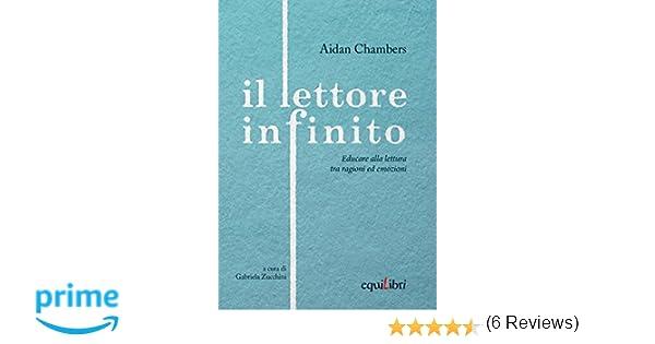 Amazon.it  Il lettore infinito. Educare alla lettura tra ragioni ed  emozioni - Aidan Chambers 056976639cce