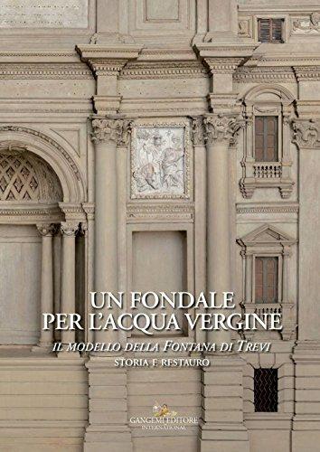 Un fondale per l'acqua vergine. Il modello della Fontana di Trevi. Storia e restauro. Ediz. a colori (Interventi d'arte sull'arte)