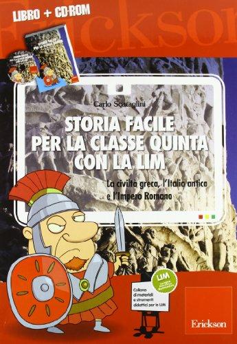 Storia facile per la classe quinta con la LIM. La civiltà greca, l'Italia antica e l'Impero romano. Con CD-ROM