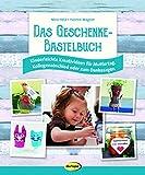 Das Geschenke-Bastelbuch: Kinderleichte Kreativideen für Muttertag, Kollegenabschied oder zum...