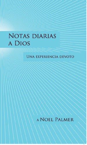 Notas diarias a Dios: Una experiencia devoto: Daily Notes to God: A devotional Experience (Spanish) por Noel Palmer