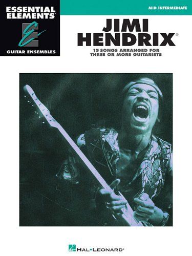 Jimi Hendrix: 15 Songs Arranged for Three or More Guitarists (Essential Elements Guitar Ensemble Series)