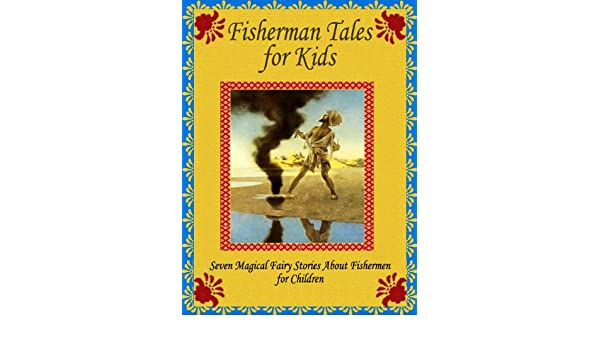 Fisherman Tales for Kids: Seven Magical Fairy Stories About Fishermen for Children
