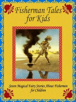 Peter I. Kattan - Fisherman Tales for Kids: Seven Magical Fairy Stories About Fishermen for Children