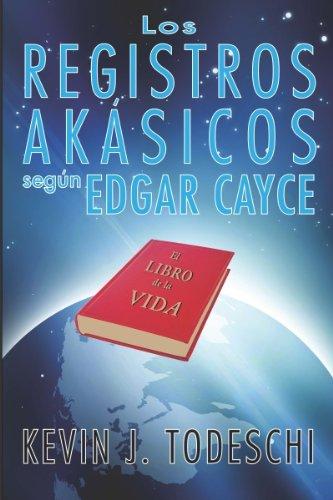 Los Registros Akasicos segun Edgar Cayce por Kevin J. Todeschi