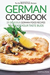 German Cookbook - 25 Delicious German Food Recipes to Please your Taste Buds: Try the Best German Recipes by Martha Stone (2016-07-25)