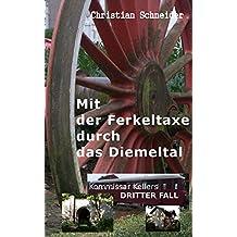 Mit der Ferkeltaxe durch das Diemeltal: Kommissar Kellers dritter Fall (Tatort Märchenland - Kommissar Keller ermittelt 3)