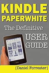 Kindle Paperwhite Manual: The Definitive User Guide For Mastering Your Kindle Paperwhite