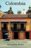 Colombia: A Rosen-Cooney Travel Story-No Passports Required: Bogota, the Coffee Zone, Cartagena, and Tayrona National Park by Alexandra Rosen (2012-12-19)