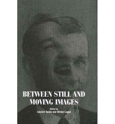 [(Between Still and Moving Images)] [ Edited by Professor Laurent Guido, Edited by Professor Olivier Lugon ] [November, 2012]