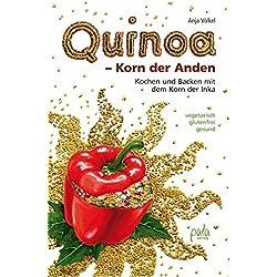 Quinoa - Korn der Anden: Kochen und backen mit dem Korn der Inka, vegetarisch - glutenfrei - gesund
