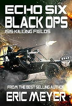 Echo Six: Black Ops - ISIS Killing Fields (English Edition) par [Meyer, Eric]