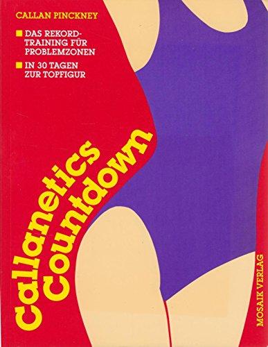 Callanetics Countdown. Das Rekordtraining für Problemzonen. In 30 Tagen zur Topfigur