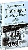Thüringen - All meine Gedanken: Gedichte und Geschichten