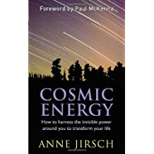 Cosmic Energy: How to harness the invisible power around you to transform your life by Jirsch, Anne, Cafferky, Monica (July 7, 2011) Paperback
