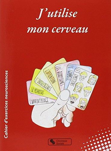 J'Utilise Mon Cerveau - Cahier d'Exercices Neurosciences