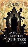 Der letzte Schattenschnitzer: Roman