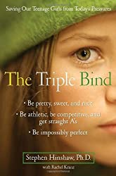 The Triple Bind: Saving Our Teenage Girls from Today's Pressures by Stephen Hinshaw (2009-02-10)