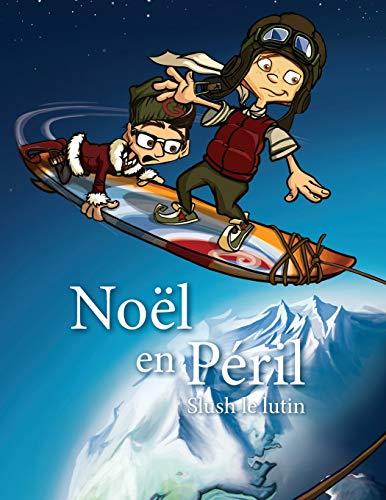 Noel en peril: Slush le lutin par Jean-Francois Faucher