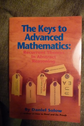 The Keys to Advanced Mathematics: Recurrent Themes in Abstract Reasoning por Daniel Solow
