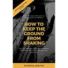 How to Keep the Ground from Shaking: My Journey into Sobriety (English Edition)