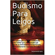 Budismo Para Leigos: Para quem quer se iniciar no Budismo nada melhor que uma iniciação que aborde os ensinamentos fundamentais, que é exatamente o que este livro dá a você. (Portuguese Edition)