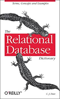 The Relational Database Dictionary: A Comprehensive Glossary of Relational Terms and Concepts, with Illustrative Examples by [Date, C. J.]