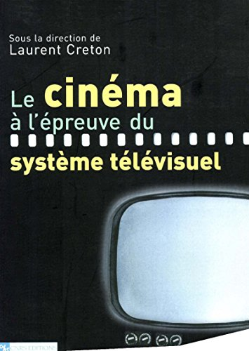 Le cinéma à l'épreuve du système télévisuel (Cinéma et audiovisuel) par Collectif