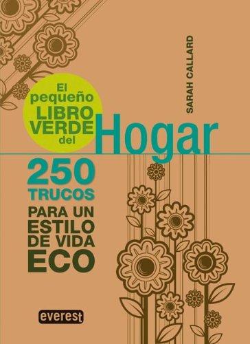 El pequeño libro verde del Hogar: 250 trucos para un estilo de vida ECO (Pequeños libros verdes) por Callard  Sarah