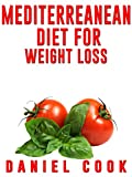 Mediterreanean Diet for Weight Loss: Learn How To Lose Fat and Get Healthy