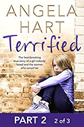Terrified Part 2 of 3: The heartbreaking true story of a girl nobody loved and the woman who saved her