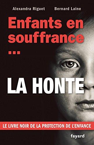 Enfants en souffrance...la honte: Le livre noir de la protection de l'enfance