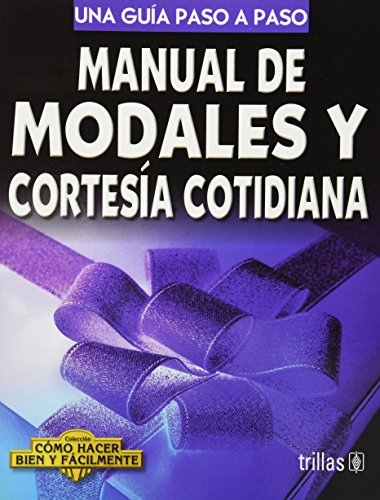 Manual de modales y cortesia cotidiana/ Manual of Etiquette and Courtesy: Una guia paso a paso/ A Step by Step Guide (Como hacer bien y facilmente/ How to Do It Good and Easy)