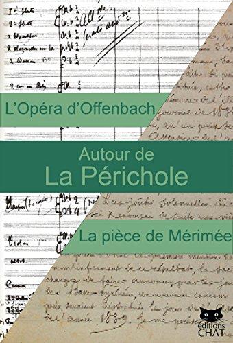 La Perichole, illustré: Autours de La Périchle, l'opéra de Jacques Offenbach, la pièce de Mérimée