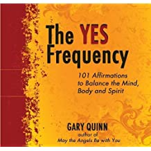Yes Frequency Cd: 101 Affirmations to Balance the Mind, Body and Spirit