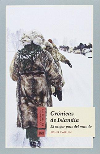 Crónicas de Islandia: El mejor país del mundo (Cuadernos de Horizonte) por John Carlin