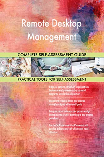 Remote Desktop Management All-Inclusive Self-Assessment - More than 700 Success Criteria, Instant Visual Insights, Comprehensive Spreadsheet Dashboard, Auto-Prioritized for Quick Results (Management Remote Windows)