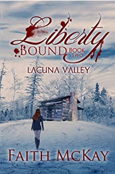 Liberty Bound (Lacuna Valley Book 2) by [McKay, Faith]