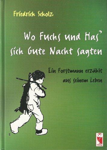 Wo Fuchs und Has sich Gute Nacht sagten - Ein Forstmann erzählt aus seinem Leben