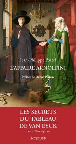 L'affaire Arnolfini : Enquête sur un tableau de Van Eyck par Jean-Philippe Postel