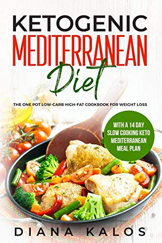 Ketogenic Mediterranean Diet: The One Pot Low-Carb High-Fat Cookbook For Weight Loss With a 14 Day Slow Cooking Keto Mediterranean Meal Plan 14 Wok