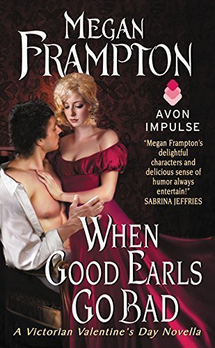 When Good Earls Go Bad: A Victorian Valentine's Day Novella (Dukes Behaving Badly) by Megan Frampton (2015-03-03)